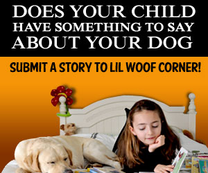 Does your child have something to say about dogs? Submit a story to Lil' Woof Corner!
