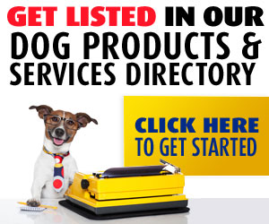 Get listed in our Dog Products & Services Directory. Click here to get started.